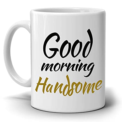 Romantic Anniversary Gifts For Couples Mug Good Morning Handsome Perfect Gift Husband Birthday