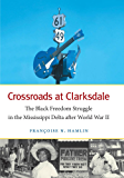 Crossroads at Clarksdale: The Black Freedom Struggle in the Mississippi Delta after World War II (The John Hope Franklin Series in African American History and Culture)