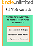 The Enlightenment Code To Restore Inner Peace and Balance: Seven spiritual strategies that destroys mental conflicts and  produces your desired results (English Edition)