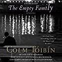 The Empty Family: Stories Audiobook by Colm Toibin Narrated by Colm Toibin, Jeff Woodman, Alma Cuervo, Piter Marek, Terry Donnelly, John Keating, Tim Gerard Reynolds