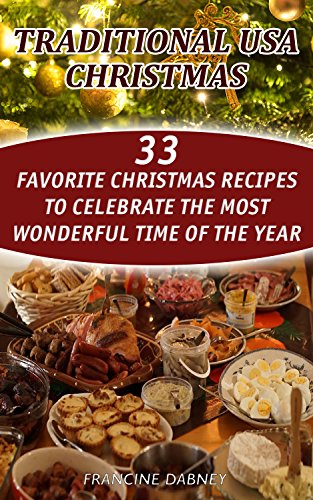 traditional usa christmas 33 favorite christmas recipes to celebrate the most wonderful time of the