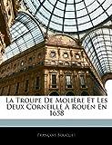 La Troupe de Molière et les Deux Corneille À Rouen En 1658, François Bouquet, 1141110946