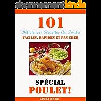 Spécial Poulet: 101 Délicieuses Recettes Au Poulet Faciles, Rapides et Pas Cher