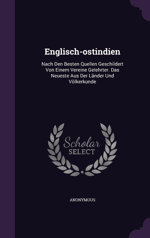 Download Englisch-ostindien: Nach Den Besten Quellen Geschildert Von Einem Vereine Gelehrter. Das Neueste Aus Der Länder Und Völkerkunde ebook