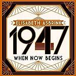 1947: When Now Begins | Elisabeth Åsbrink