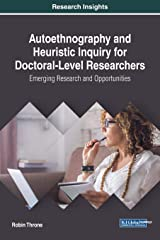 Autoethnography and Heuristic Inquiry for Doctoral-Level Researchers: Emerging Research and Opportunities (Advances in Higher Education and Professional Development) Hardcover