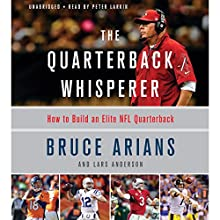 The Quarterback Whisperer: How to Build an Elite NFL Quarterback Audiobook by Bruce Arians Narrated by Pete Larkin