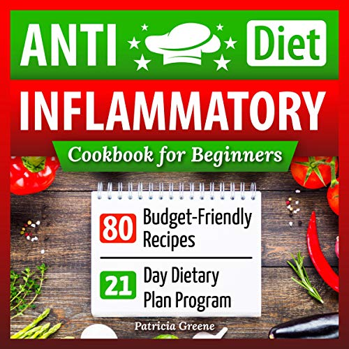Anti-Inflammatory Diet Cookbook for Beginners: 80 Budget-Friendly Recipes & 21-Day Diet Plan Program by Patricia Greene