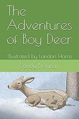 The Adventures of Boy Deer: Illustrated by Landon Harris Paperback