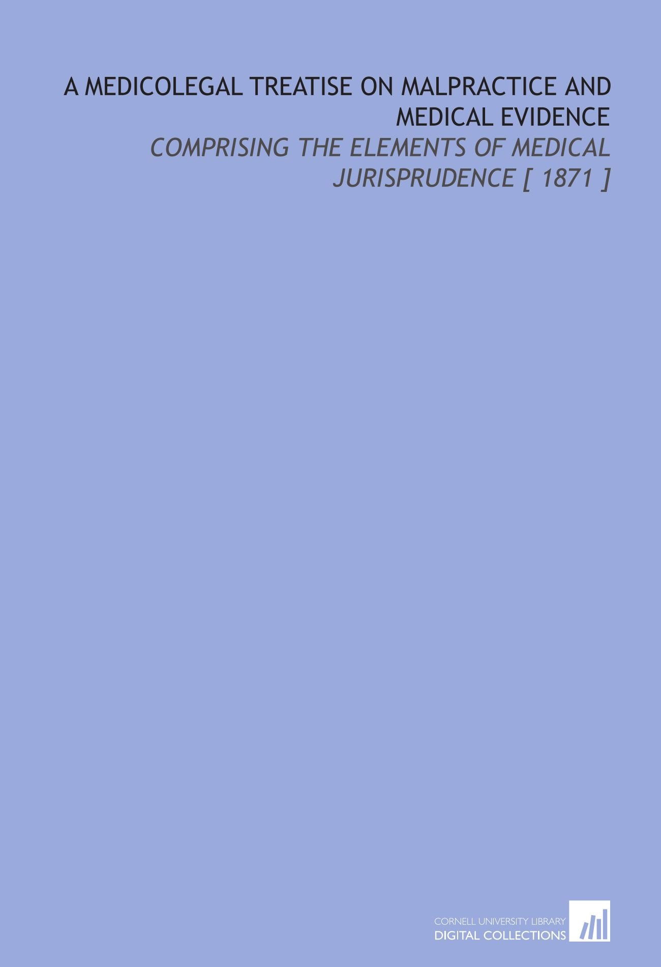 Download A Medicolegal Treatise on Malpractice and Medical Evidence: Comprising the Elements of Medical Jurisprudence [ 1871 ] pdf