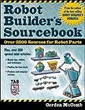 Robot Builder's Sourcebook : Over 2,500 Sources for Robot Parts