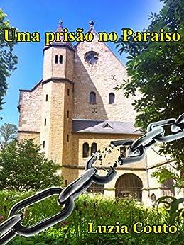 Uma prisão no paraiso (Portuguese Edition) by [Couto, Luzia]