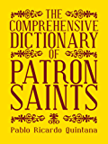 The Comprehensive Dictionary of Patron Saints