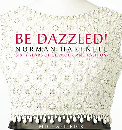 Be Dazzled!: Norman Hartnell Sixty Years of Glamour & Flash ()