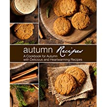Autumn Recipes: A Cookbook for Autumn with Delicious and Heartwarming Recipes