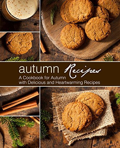Autumn Recipes: A Cookbook for Autumn with Delicious and Heartwarming Recipes (2nd Edition) by [Press, BookSumo]