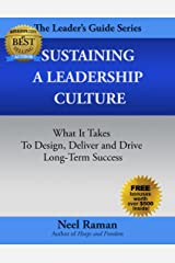 Sustaining a Leadership Culture: What it takes to Design, Deliver and Drive Long-Term Success (The Leader's Guide Series Book 3) Kindle Edition