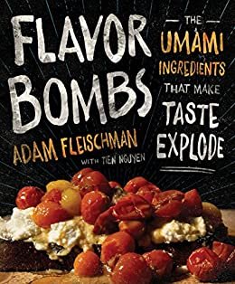 Flavor Bombs: The Umami Ingredients That Make Taste Explode by [Fleischman, Adam,