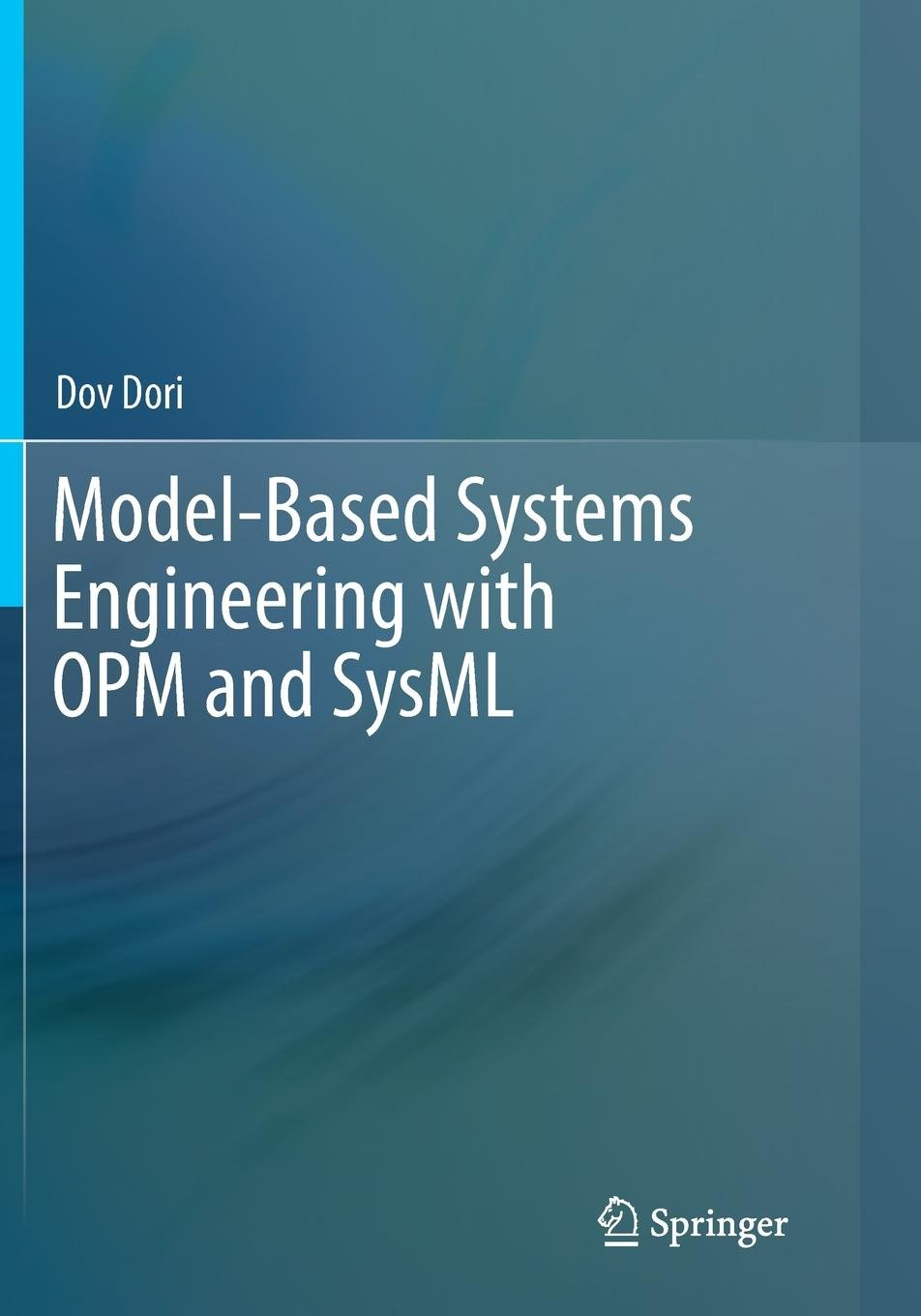 Model-Based Systems Engineering with OPM and SysML por Dov Dori