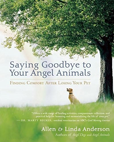 Saying Goodbye to Your Angel Animals: Finding Comfort after Losing Your Pet (Your The Best Sayings)