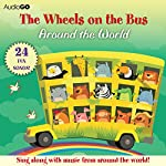 The Wheels on the Bus Around the World: Favorite Preschool Songs From Around the World | AudioGO (compilation)