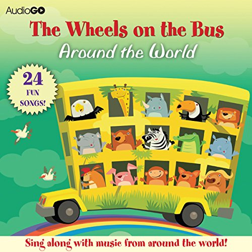 The Wheels on the Bus Around the World: Favorite Preschool Songs From Around the World