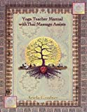 img - for Yoga Teacher Manual with Thai Massage Assists: Thai Massage is rooted in Yoga and Ayurveda. In this book we will explore how to apply this touch to ... Yoga teachers and massage therapists. book / textbook / text book