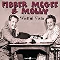 Fibber McGee & Molly: Wistful Vista Radio/TV Program by Don Quinn, Phil Leslie Narrated by Jim Jordan, Marian Jordan, Arthur Q. Bryan, Bill Thompson