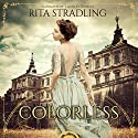 Colorless Audiobook by Rita Stradling Narrated by Lauri Jo Daniels