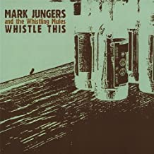 Whistle This by Mark Jungers & The Whistling Mules (2013-08-03)