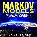 Markov Models: An Introduction to Markov Models Audiobook by Steven Taylor Narrated by William Bahl