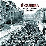 E' Guerra - Easy Italian Reader [Italian Edition] |  Alfonso Borello