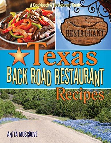 Texas Back Road Restaurant Recipes: A Cookbook and Restaurant Guide (State Back Road Restaurants Cookbook Series)