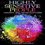 Highly Sensitive People: 3 Manuscripts: Empath, Emotional Healing & Chakras | Melissa Anna Holloway