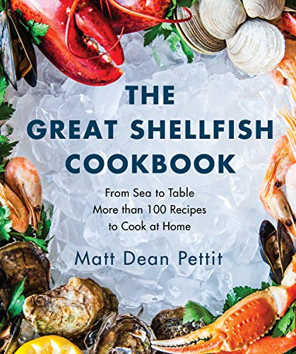 The Great Shellfish Cookbook: From Sea to Table: More than 100 Recipes to Cook at Home (Fish Recipes From The Sea)