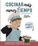 Cómo cocinar más en menos tiempo: El método de batch cooking definitivo con recetas fáciles y sanas para toda la familia