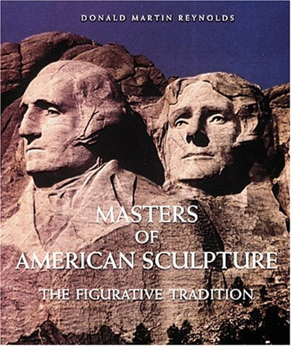 Figurative Sculpture - Masters of American Sculpture: The Figurative Tradition from the American Renaissance to the Millennium