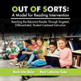 img - for Out of Sorts: A Model for Reading Intervention: Reaching the Reluctant Reader Through Targeted, Differentiated, Student-Centered Instruction (Volume 1) book / textbook / text book