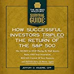 How Successful Investors Tripled the S&P 500: The SECRET to Stop Playing by Wall Street's Rules, End Your Frustration, REGAIN Control Of Your Finances... (The Retired Investor's Survival Guide) | Jeffrey D. Voudrie
