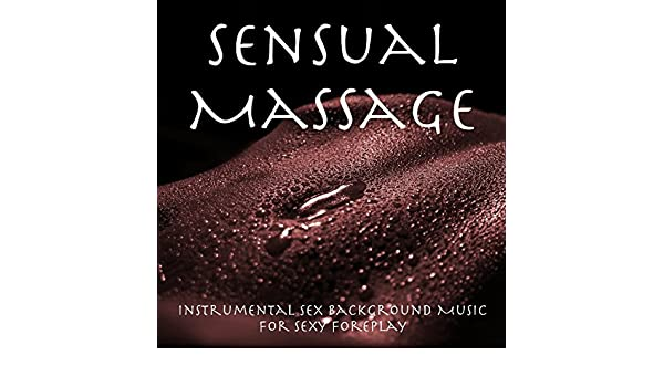 Amazon.com: Sensual Massage – Instrumental Sex Background Music for Sexy  Foreplay: Sexy Sexy Music: MP3 Downloads