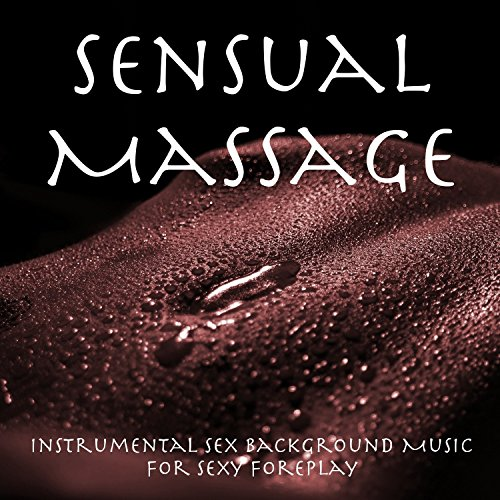 Sensual Massage – Instrumental Sex Background Music for Sexy Foreplay