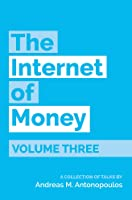 The Internet Of Money Volume Three: A Collection