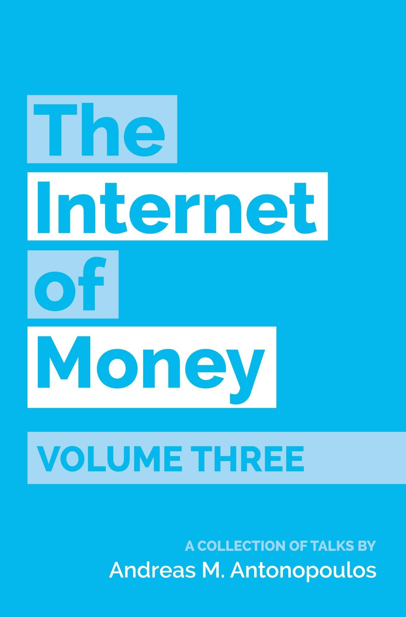 The Internet of Money Volume Three: A collection of talks by Andreas M. Antonopoulos (English Edition)
