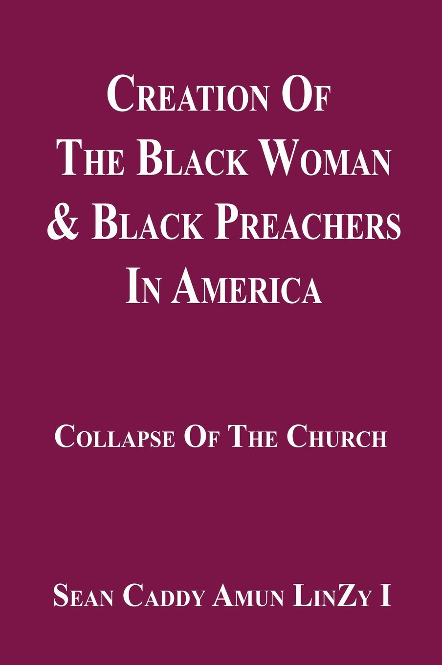 Download Creation Of The Black Woman & Black Preachers In America Collapse Of The Church pdf