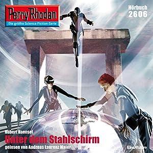 Unter dem Stahlschirm (Perry Rhodan 2606) Hörbuch