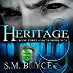 Heritage: Book 3 of the Grimoire Saga | S. M. Boyce