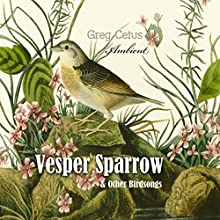 Vesper Sparrow and Other Bird Songs Performance by Greg Cetus Narrated by Sparrow Vesper