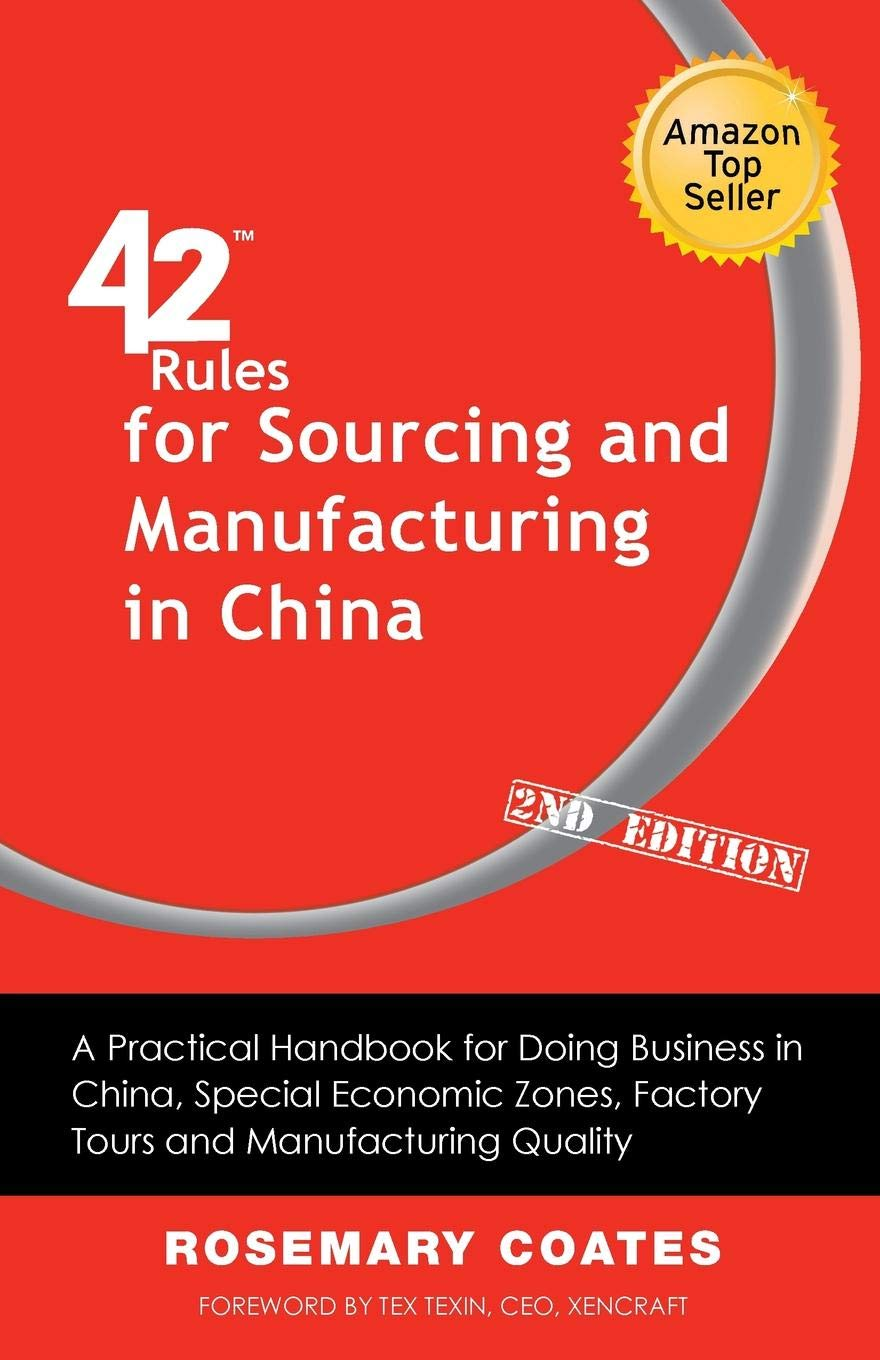 42 Rules For Sourcing And Manufacturing In China  2nd Edition   A Practical Handbook For Doing Business In China Special Economic Zones Factory Tours And Manufacturing Quality