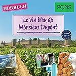 Le vin bleu de Monsieur Dupont (PONS Hörbuch Französisch): 20 landestypische Hörgeschichten zum Französischlernen   Sandrine Castelot,Samuel Desvoix,Delphine Malik