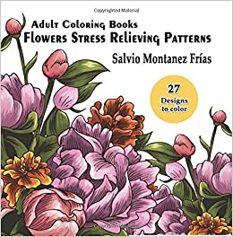 Amazon Adult Coloring Books Flowers Stress Relieving Patterns Flower Swirls Paisley Rose Birds Butterflies And Dragonfly 9781536824650